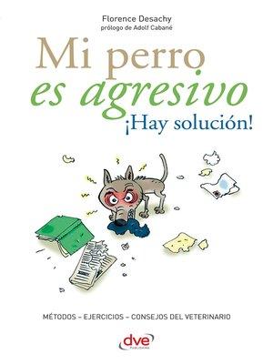 cover image of Mi perro es agresivo ¡Hay solución!