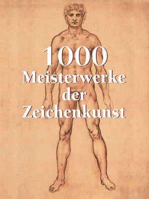 cover image of 1000 Meisterwerke der Zeichenkunst