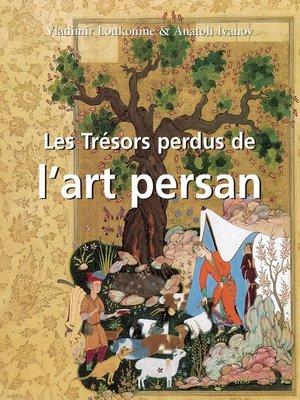 cover image of Les Trésors perdus de l'art persan