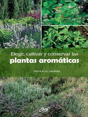 cover image of Elegir, cultivar y conservar las plantas aromáticas