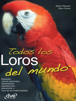 cover image of Todos los loros del mundo