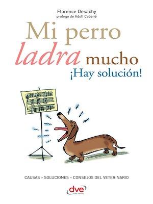 cover image of Mi perro ladra mucho ¡Hay solución!