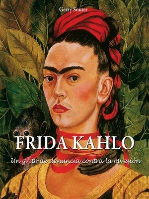 cover image of Frida Kahlo--Un grito de denuncia contra la opresión.