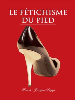 cover image of Le Fétichisme du pied