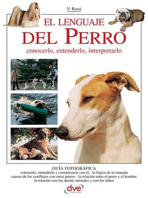 cover image of El lenguaje del Perro. Conocerlo, entenderlo, interpretarlo
