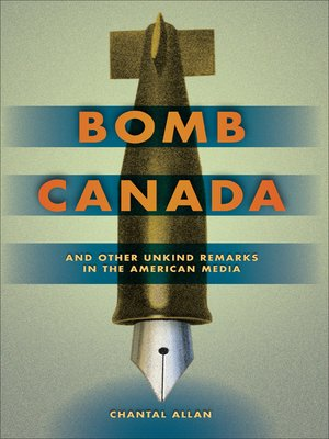 cover image of Bomb Canada and Other Unkind Remarks in the American Media