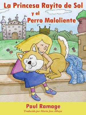 cover image of La Princesa Rayito de Sol y el Perro Maloliente