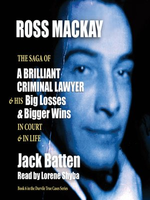 cover image of Ross Mackay, the Saga of a Brilliant Criminal Lawyer