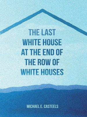 cover image of The Last White House at the End of the Row of White Houses