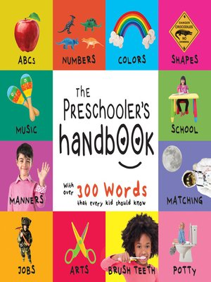 cover image of The Preschooler's Handbook: ABC's, Numbers, Colors, Shapes, Matching, School, Manners, Potty and Jobs, with 300 Words that every Kid should Know