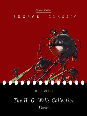cover image of The H. G. Wells Collection--5 Novels (The Time Machine, the Island of Dr. Moreau, the Invisible Man, the War of the Worlds, and the First Men in the Moon)