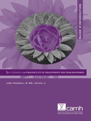cover image of Les femmes, la violence et le traitement des traumatismes