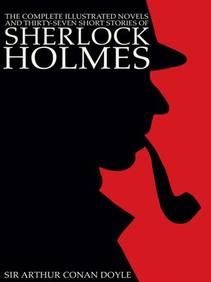 cover image of The Complete Illustrated Novels and Thirty-Seven Short Stories of Sherlock Holmes