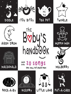 cover image of The Baby's Handbook: 21 Black and White Nursery Rhyme Songs, Itsy Bitsy Spider, Old MacDonald, Pat-a-cake, Twinkle Twinkle, Rock-a-by baby, and More
