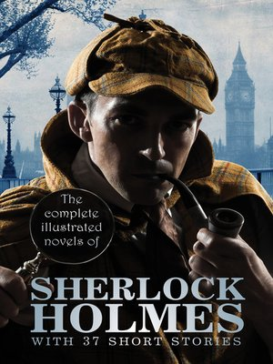 cover image of The Complete Illustrated Novels of Sherlock Holmes: With 37 short stories