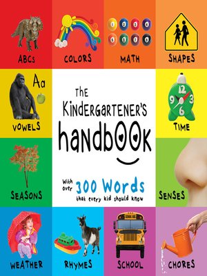 cover image of The Kindergartener's Handbook: ABC's, Vowels, Math, Shapes, Colors, Time, Senses, Rhymes, Science, and Chores, with 300 Words that every Kid should Know