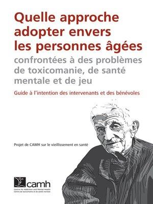 cover image of Quelle approche adopter envers les personnes âgées confrontées à des problèmes de toxicomanie, de santé mentale et de jeu