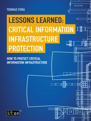 cover image of Lessons Learned: Critical Information Infrastructure Protection