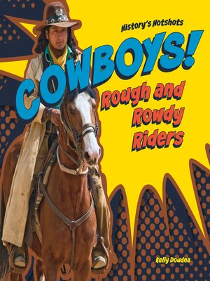 cover image of Cowboys! Rough and Rowdy Riders