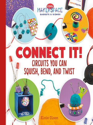 cover image of Connect It! Circuits You Can Squish, Bend, and Twist