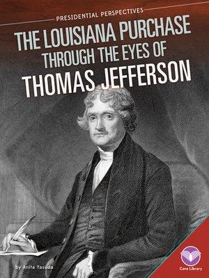 cover image of Louisiana Purchase through the Eyes of Thomas Jefferson