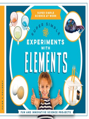 cover image of Super Simple Experiments with Elements: Fun and Innovative Science Projects