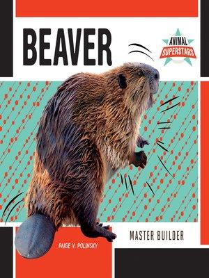 cover image of Beaver: Master Builder