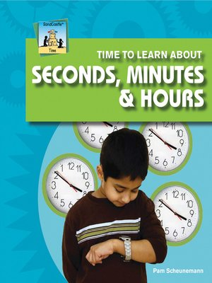 cover image of Time to Learn about Seconds, Minutes, & Hours