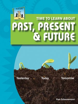 cover image of Time to Learn about Past, Present & Future