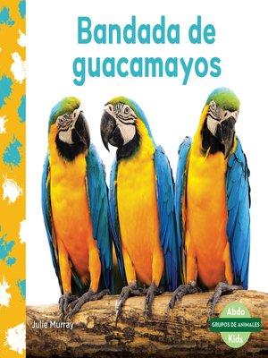 cover image of Bandada de guacamayos (Macaw Flock)