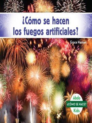 cover image of ¿Cómo se hacen los fuegos artificiales? (How Is a Firework Made?)