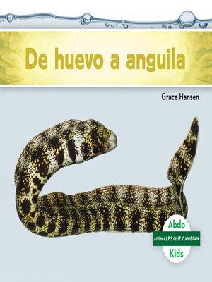 cover image of De huevo a anguila (Becoming an Eel)