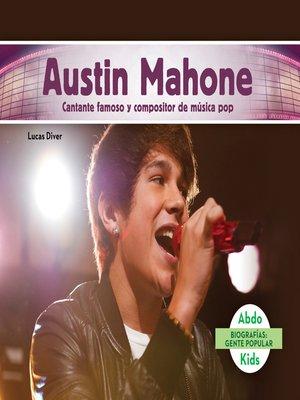 cover image of Austin Mahone: Cantante famoso y compositor de música pop (Austin Mahone: Famous Pop Singer & Songwriter)