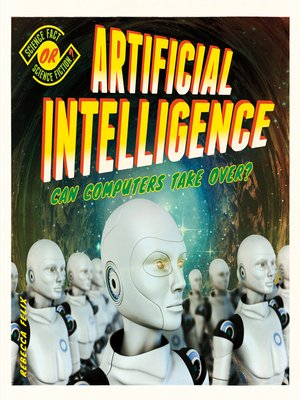 cover image of Artificial Intelligence: Can Computers Take Over?