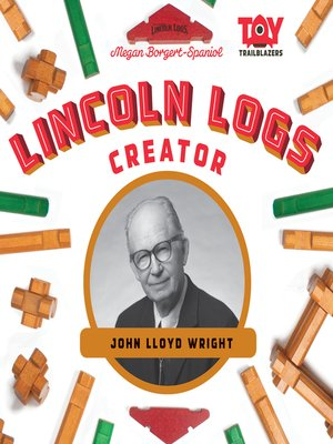 cover image of Lincoln Logs Creator: John Lloyd Wright