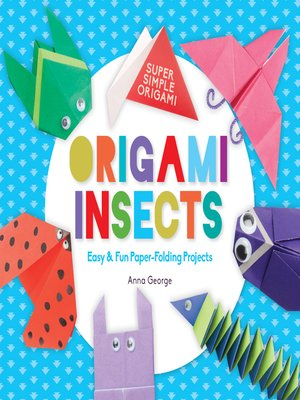 Origami Insects Easy Fun Paper Folding Projects By Anna George