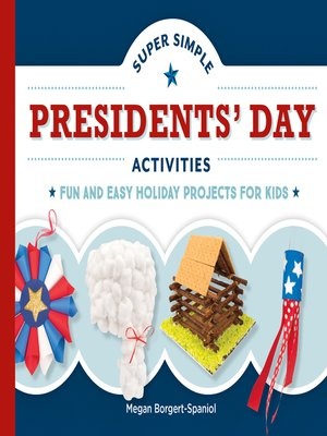 cover image of Super Simple Presidents' Day Activities: Fun and Easy Holiday Projects for Kids