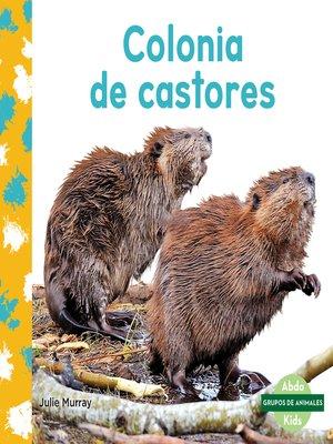 cover image of Colonia de castores (Beaver Colony)