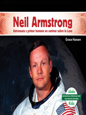 cover image of Neil Armstrong: Astronauta y primer humano en caminar sobre la Luna (Neil Armstrong: Astronaut & First Human to Walk on the Moon)
