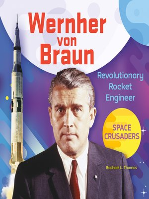 cover image of Wernher von Braun: Revolutionary Rocket Engineer