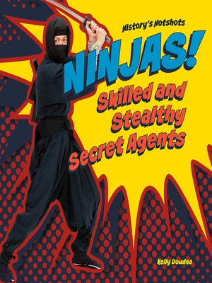 cover image of Ninjas! Skilled and Stealthy Secret Agents
