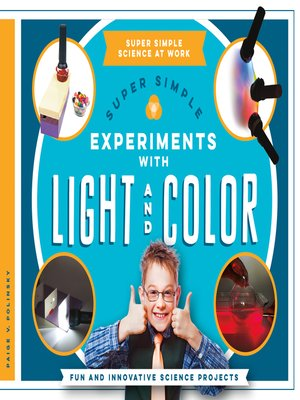 cover image of Super Simple Experiments with Light and Color: Fun and Innovative Science Projects