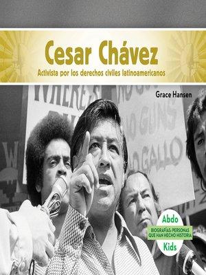 cover image of Cesar Chávez: Activista por los derechos civiles latinoamericanos (Cesar Chavez: Latino American Civil Rights Activist)