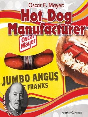 cover image of Oscar F. Mayer: Hot Dog Manufacturer
