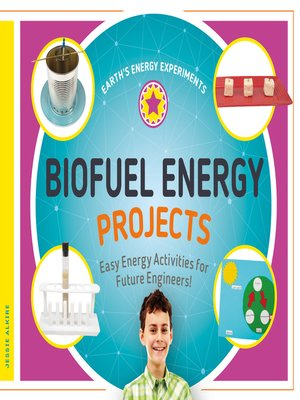 cover image of Biofuel Energy Projects: Easy Energy Activities for Future Engineers!