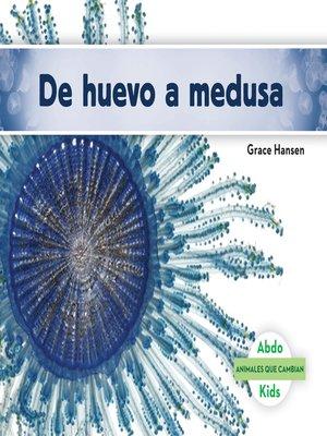 cover image of De huevo a medusa (Becoming a Jellyfish)