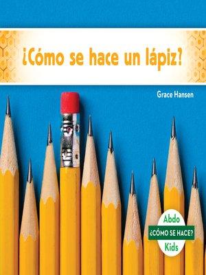 cover image of ¿Cómo se hace un lápiz? (How Is a Pencil Made?)
