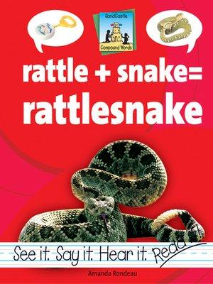 cover image of Rattle + Snake=Rattlesnake