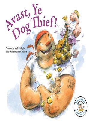 cover image of Avast, Ye Dog Thief