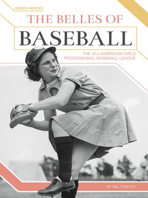 cover image of The Belles of Baseball: The All-American Girls Professional Baseball League